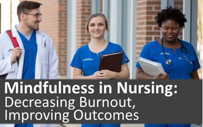 Mindfulness in Nursing:  Decreasing  Burnout, Improving Outcomes